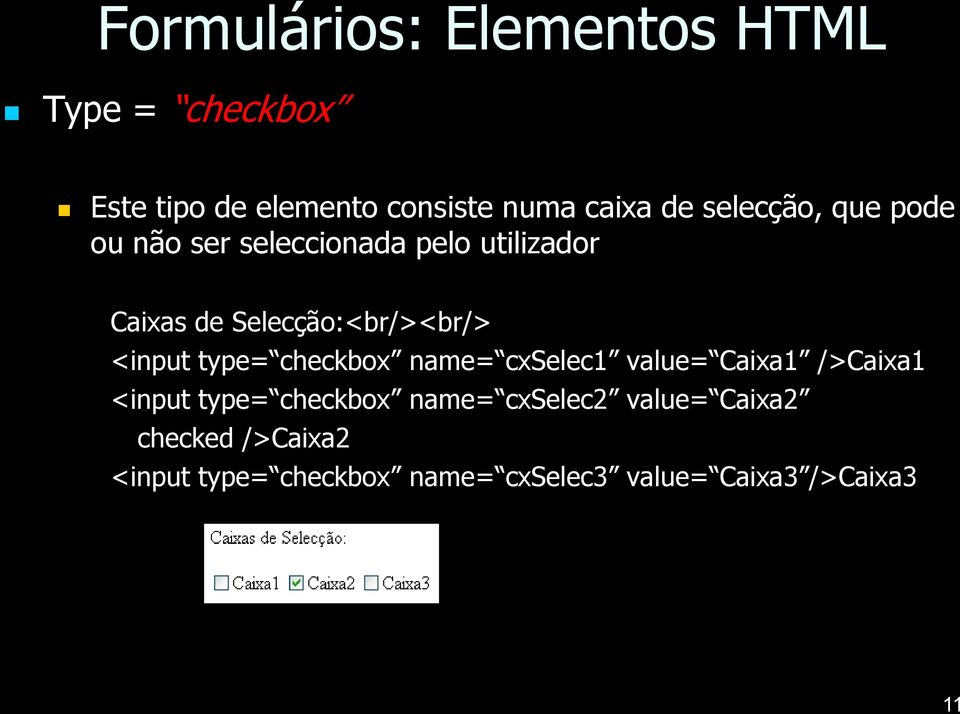 checkbox name= cxselec1 value= Caixa1 />Caixa1 <input type= checkbox name= cxselec2