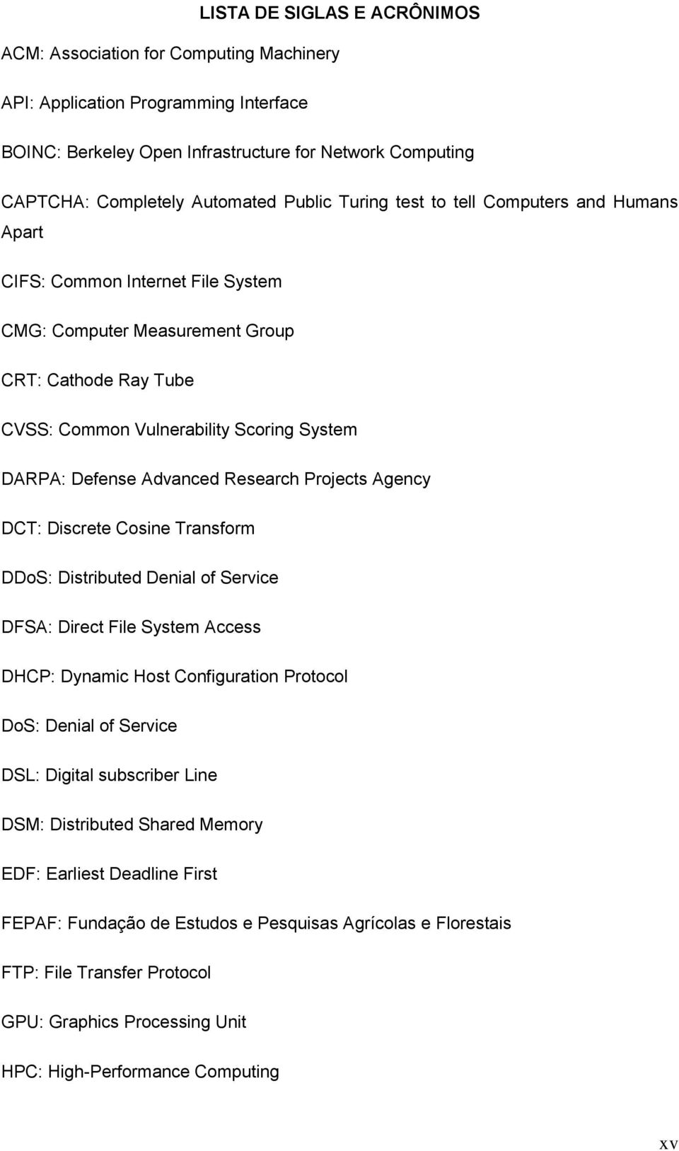 Advanced Research Projects Agency DCT: Discrete Cosine Transform DDoS: Distributed Denial of Service DFSA: Direct File System Access DHCP: Dynamic Host Configuration Protocol DoS: Denial of Service