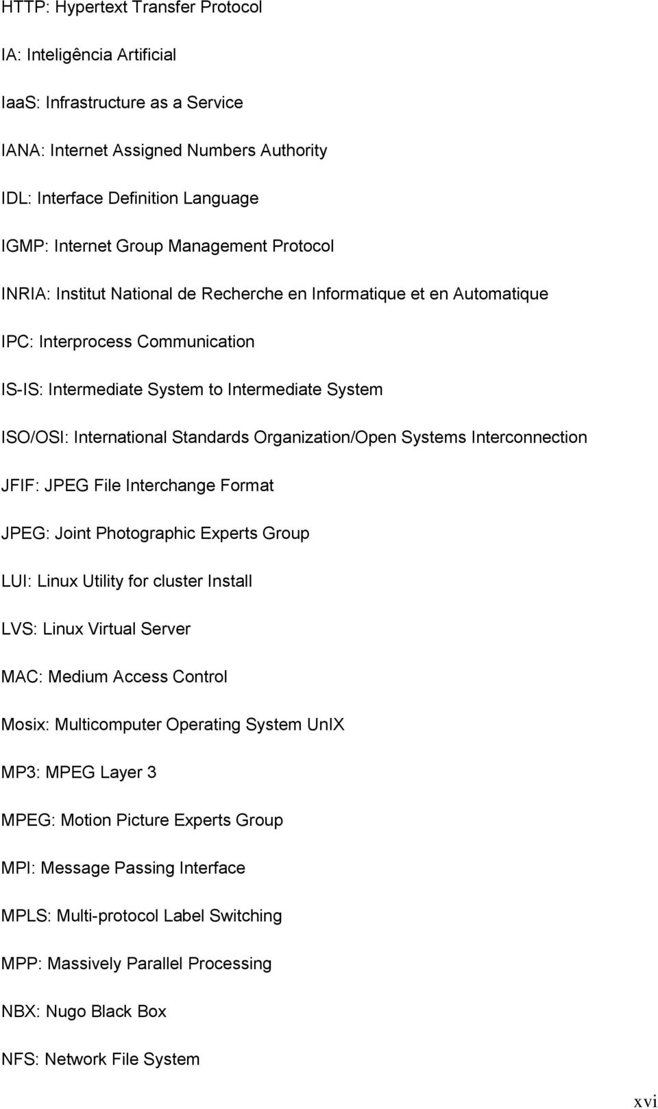 Standards Organization/Open Systems Interconnection JFIF: JPEG File Interchange Format JPEG: Joint Photographic Experts Group LUI: Linux Utility for cluster InstalI LVS: Linux Virtual Server MAC: