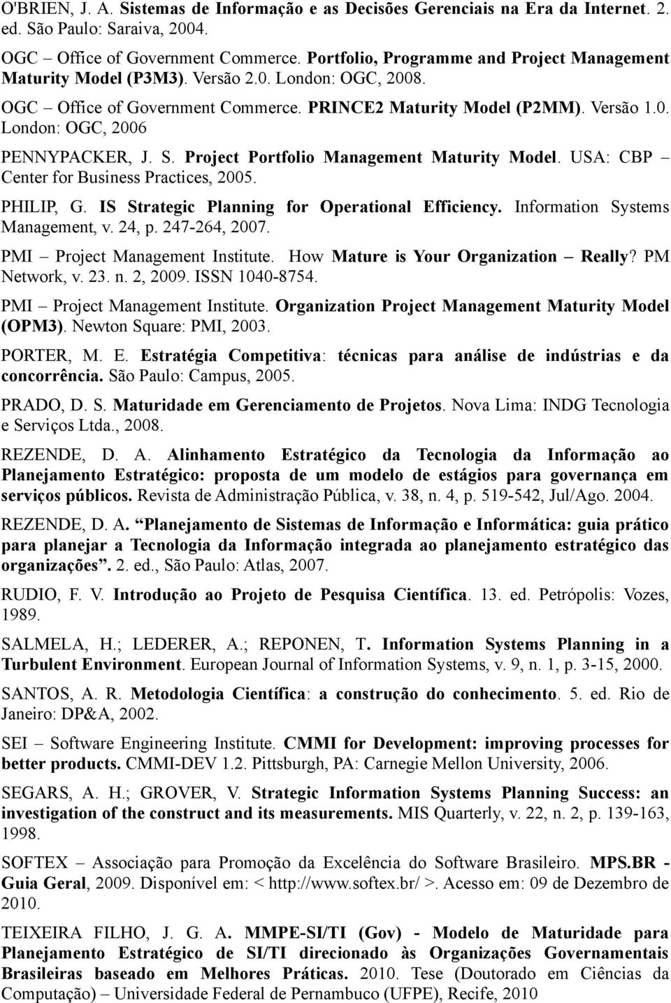 S. Project Portfolio Management Maturity Model. USA: CBP Center for Business Practices, 2005. PHILIP, G. IS Strategic Planning for Operational Efficiency. Information Systems Management, v. 24, p.