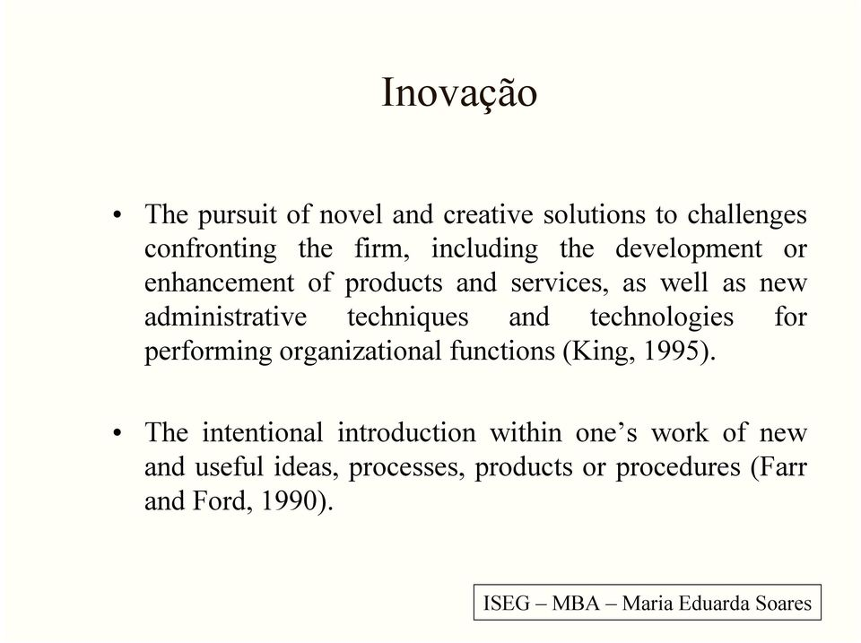 and technologies for performing organizational functions (King, 1995).