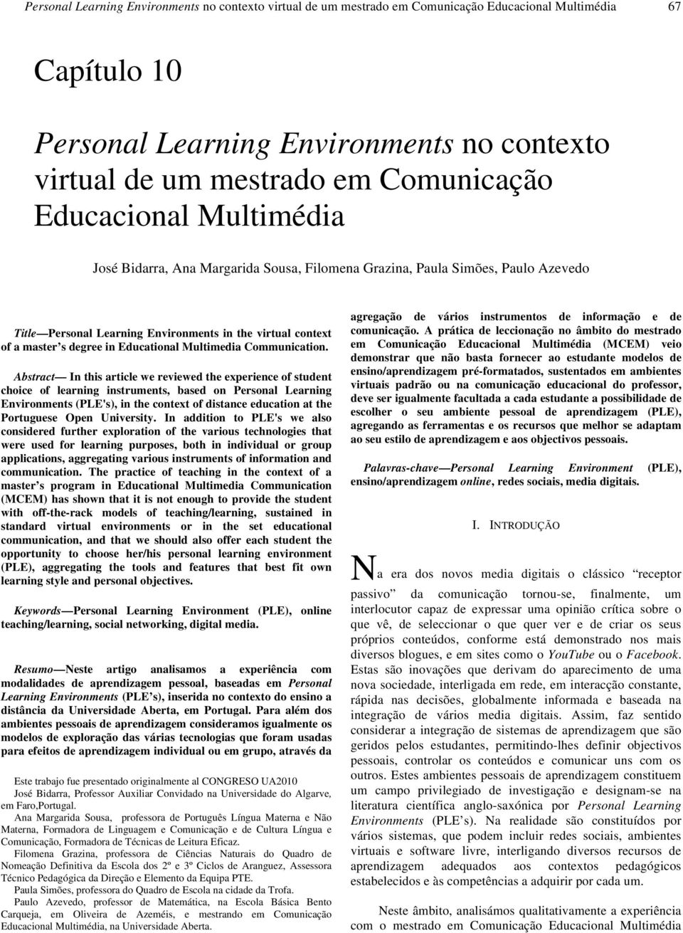Abstract In this article we reviewed the experience of student choice of learning instruments, based on Personal Learning Environments (PLE's), in the context of distance education at the Portuguese