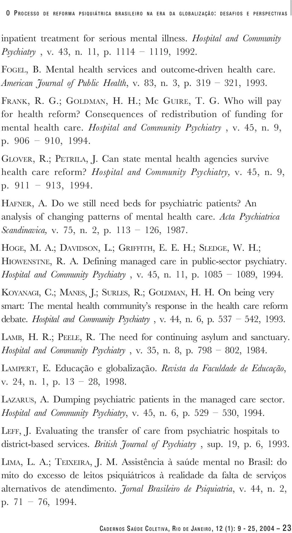 Consequences of redistribution of funding for mental health care. Hospital and Community Psychiatry, v. 45, n. 9, p. 906 910, 1994. GLOVER, R.; PETRILA, J.