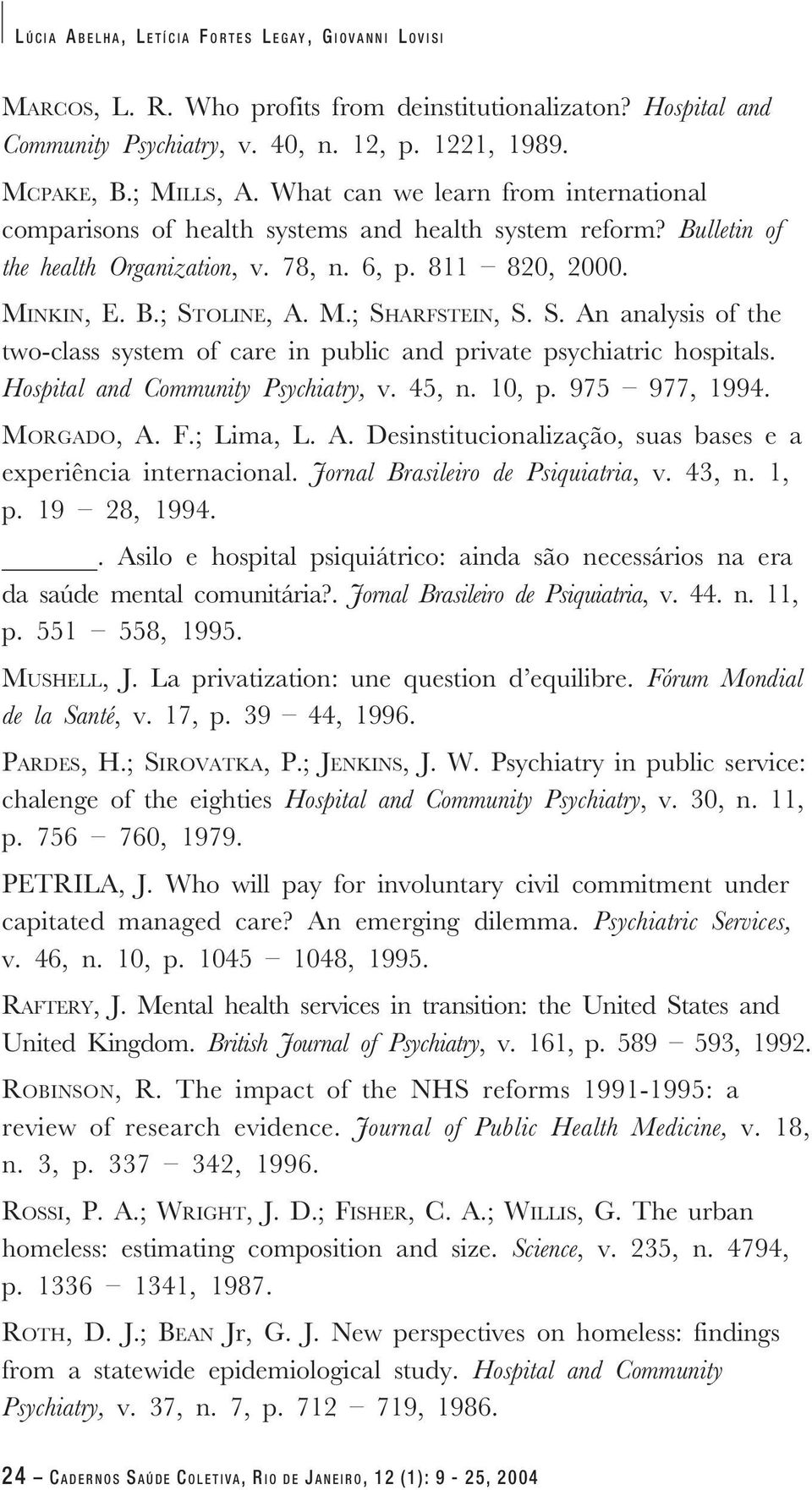 S. An analysis of the two-class system of care in public and private psychiatric hospitals. Hospital and Community Psychiatry, v. 45, n. 10, p. 975 977, 1994. MORGADO, A. F.; Lima, L. A. Desinstitucionalização, suas bases e a experiência internacional.