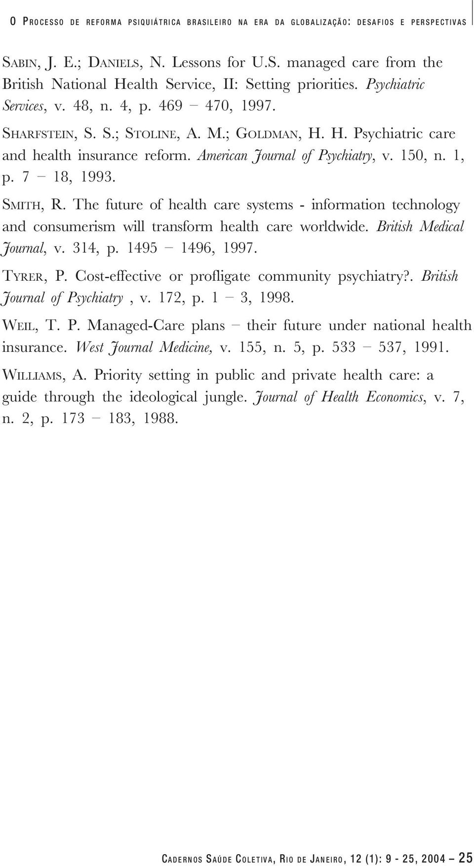 7 18, 1993. SMITH, R. The future of health care systems - information technology and consumerism will transform health care worldwide. British Medical Journal, v. 314, p. 1495 1496, 1997. TYRER, P.