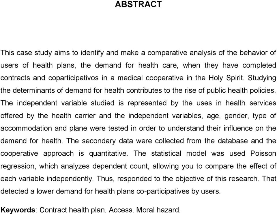 The independent variable studied is represented by the uses in health services offered by the health carrier and the independent variables, age, gender, type of accommodation and plane were tested in