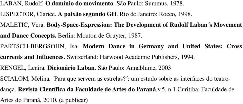 Modern Dance in Germany and United States: Cross currents and Influences. Switzerland: Harwood Academic Publishers, 1994. RENGEL, Lenira. Dicionário Laban.