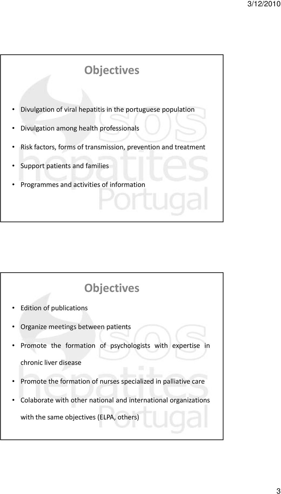 Objectives Organize meetings between patients Promote the formation of psychologists with expertise in chronic liver disease Promote the