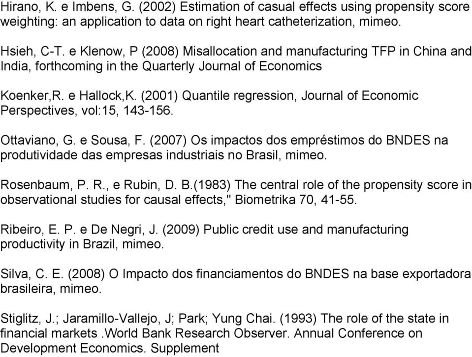 (2001) Quantle regresson, Journal of Economc Perspectves, vol:15, 143-156. Ottavano, G. e Sousa, F. (2007) Os mpactos dos empréstmos do BNDES na produtvdade das empresas ndustras no Brasl, mmeo.