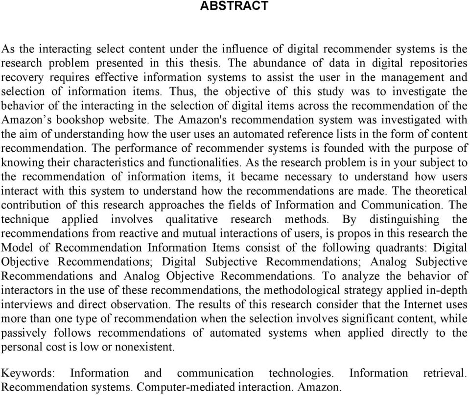 Thus, the objective of this study was to investigate the behavior of the interacting in the selection of digital items across the recommendation of the Amazon s bookshop website.