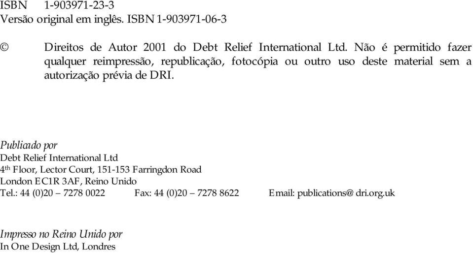 DRI. Publicado por Debt Relief International Ltd 4 th Floor, Lector Court, 151-153 Farringdon Road London EC1R 3AF, Reino