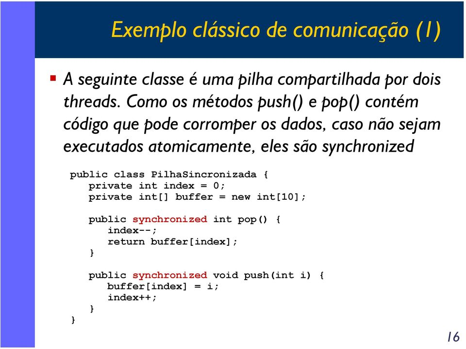 eles são synchronized public class PilhaSincronizada { private int index = 0; private int[] buffer = new int[10];