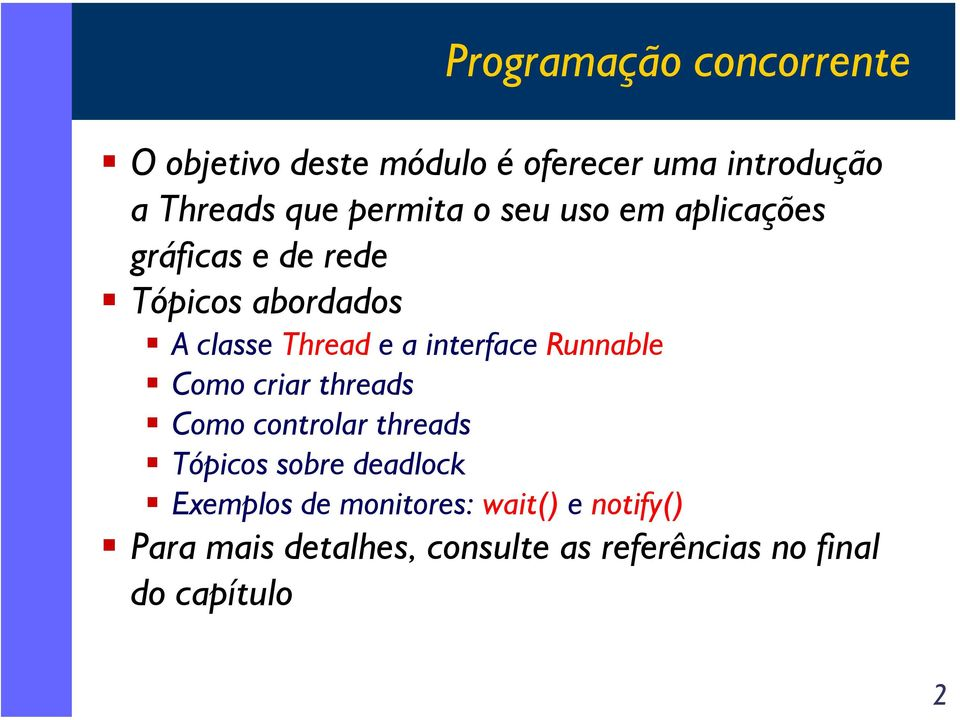 interface Runnable Como criar threads Como controlar threads Tópicos sobre deadlock
