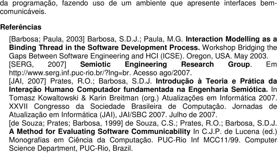 [SERG, 2007] Semiotic Engineering Research Group. Em http://www.serg.inf.puc-rio.br/?lng=br. Acesso ago/2007. [JA