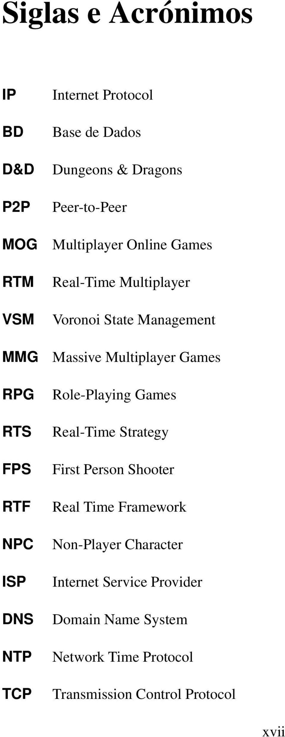 Massive Multiplayer Games Role-Playing Games Real-Time Strategy First Person Shooter Real Time Framework