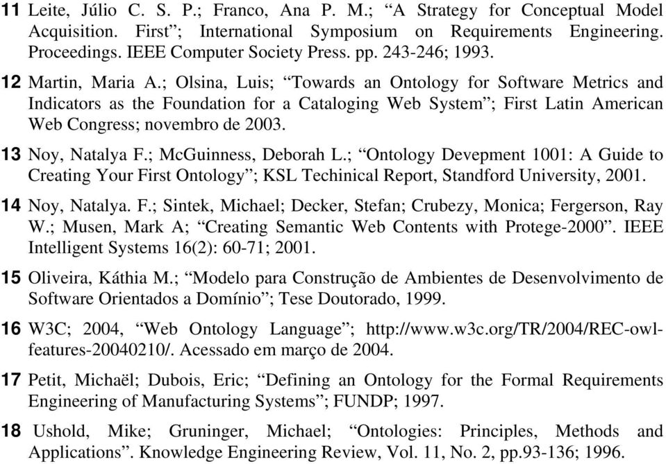 ; Olsina, Luis; Towards an Ontology for Software Metrics and Indicators as the Foundation for a Cataloging Web System ; First Latin American Web Congress; novembro de 2003. 13 Noy, Natalya F.