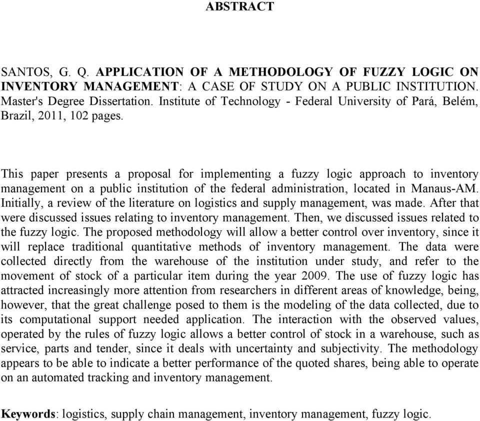 This paper presents a proposal for implementing a fuzzy logic approach to inventory management on a public institution of the federal administration, located in Manaus-AM.