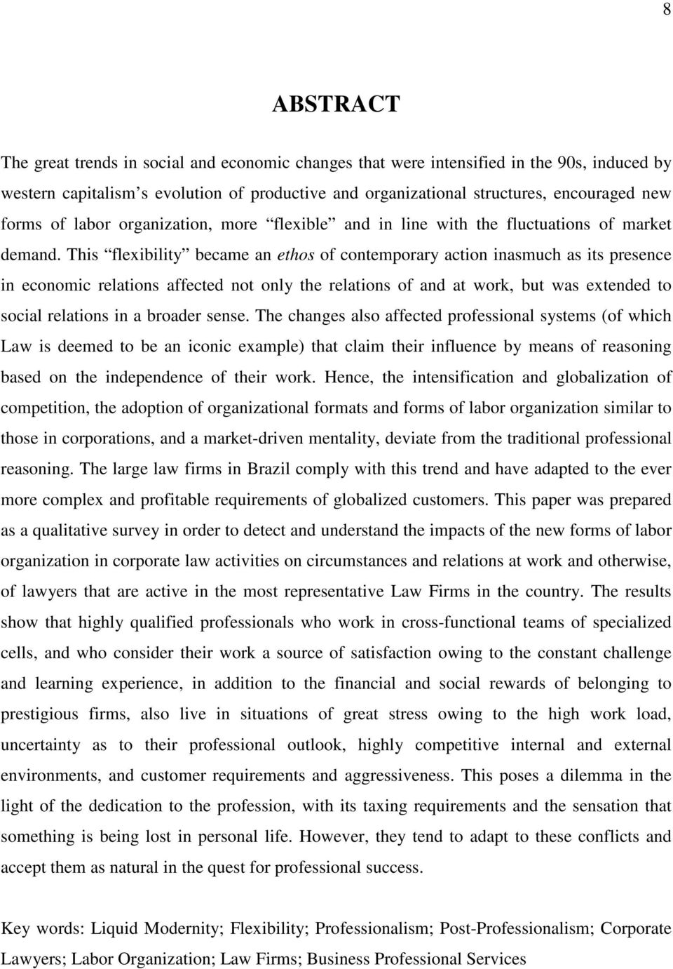 This flexibility became an ethos of contemporary action inasmuch as its presence in economic relations affected not only the relations of and at work, but was extended to social relations in a