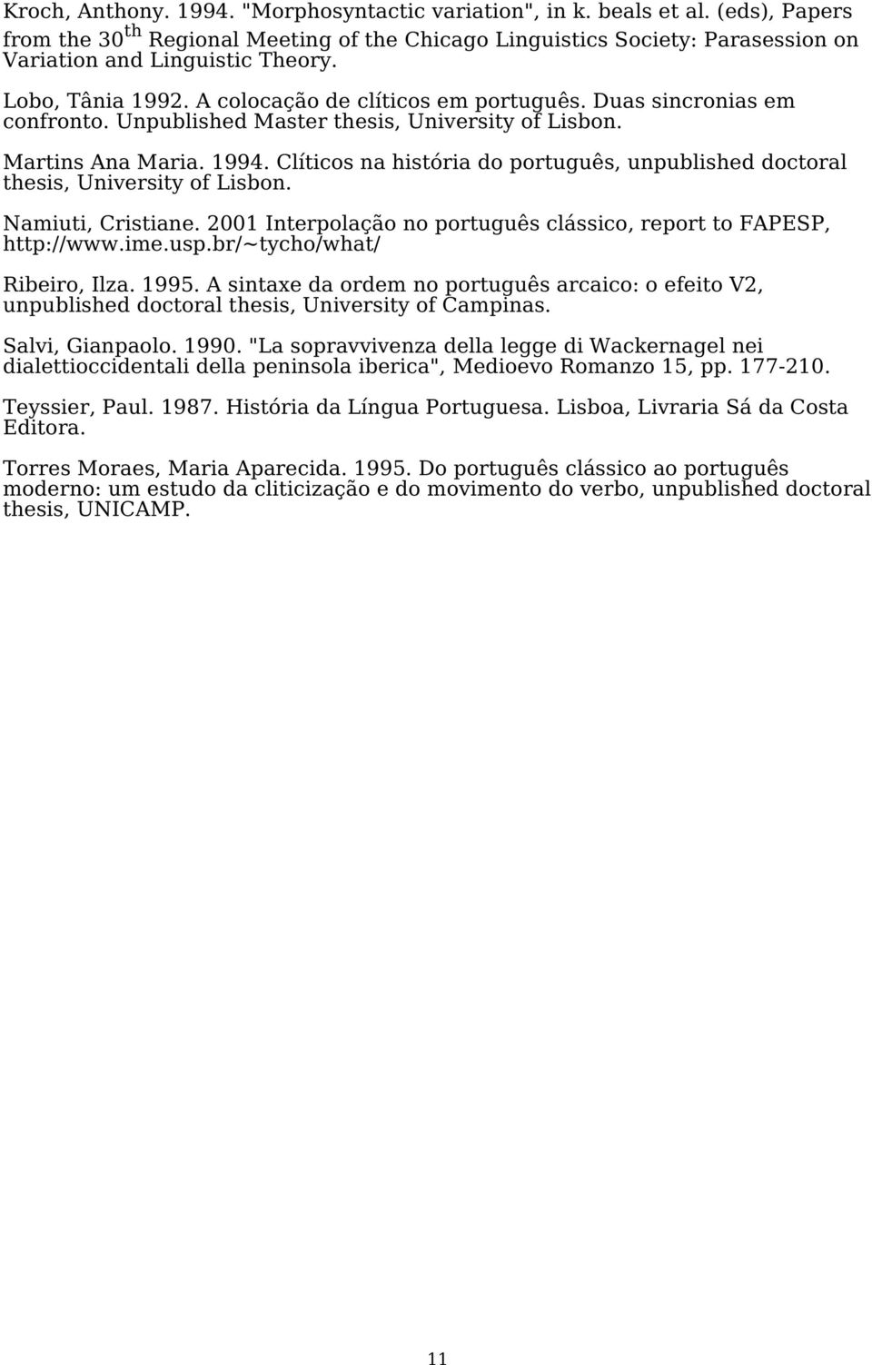 Clíticos na história do português, unpublished doctoral thesis, University of Lisbon. Namiuti, Cristiane. 2001 Interpolação no português clássico, report to FAPESP, http://www.ime.usp.