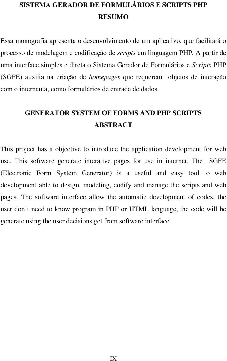 de entrada de dados. GENERATOR SYSTEM OF FORMS AND PHP SCRIPTS ABSTRACT This project has a objective to introduce the application development for web use.