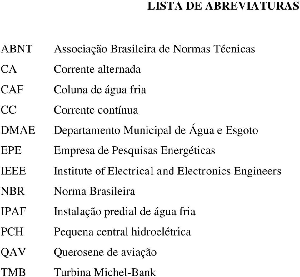 e Esgoto Empresa de Pesquisas Energéticas Institute of Electrical and Electronics Engineers Norma