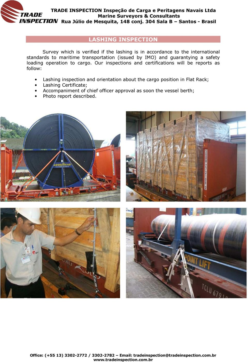 Our inspections and certifications will be reports as follow: Lashing inspection and orientation about the cargo