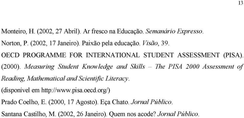 Measuring Student Knowledge and Skills The PISA 2000 Assessment of Reading, Mathematical and Scientific Literacy.
