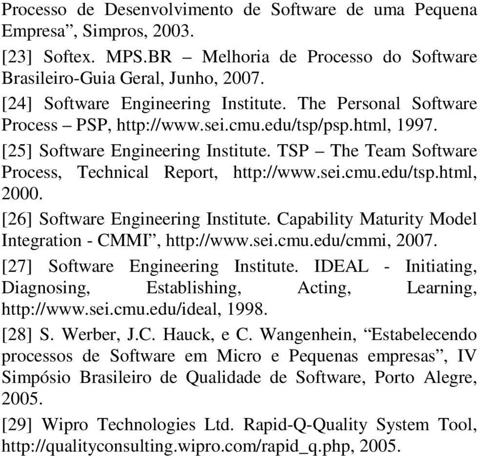 TSP The Team Software Process, Technical Report, http://www.sei.cmu.edu/tsp.html, 2000. [26] Software Engineering Institute. Capability Maturity Model Integration - CMMI, http://www.sei.cmu.edu/cmmi, 2007.