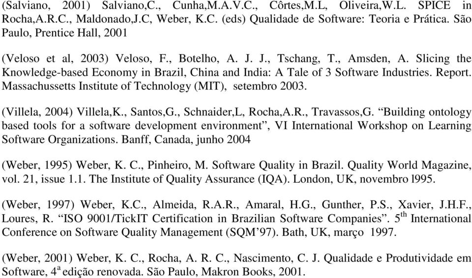 Slicing the Knowledge-based Economy in Brazil, China and India: A Tale of 3 Software Industries. Report. Massachussetts Institute of Technology (MIT), setembro 2003. (Villela, 2004) Villela,K.