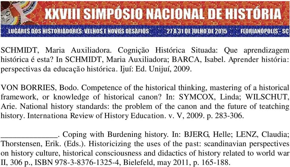 National history standards: the problem of the canon and the future of teatching history. Internationa Review of History Education. v. V, 2009. p. 283-306.. Coping with Burdening history.