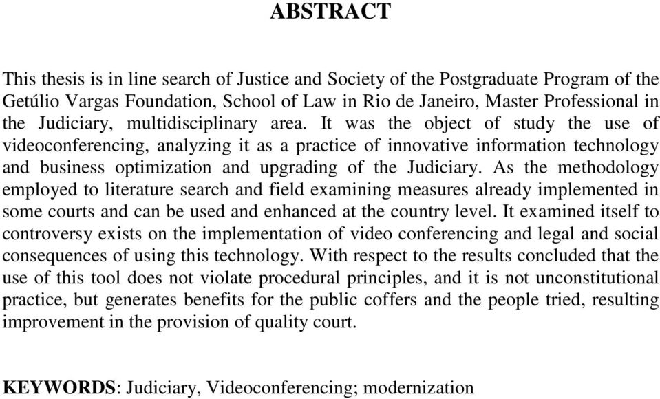It was the object of study the use of videoconferencing, analyzing it as a practice of innovative information technology and business optimization and upgrading of the Judiciary.