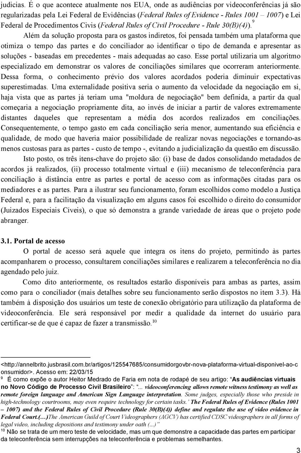 Procedimentos Civis ( Federal Rules of Civil Procedure Rule 30(B)(4) ).