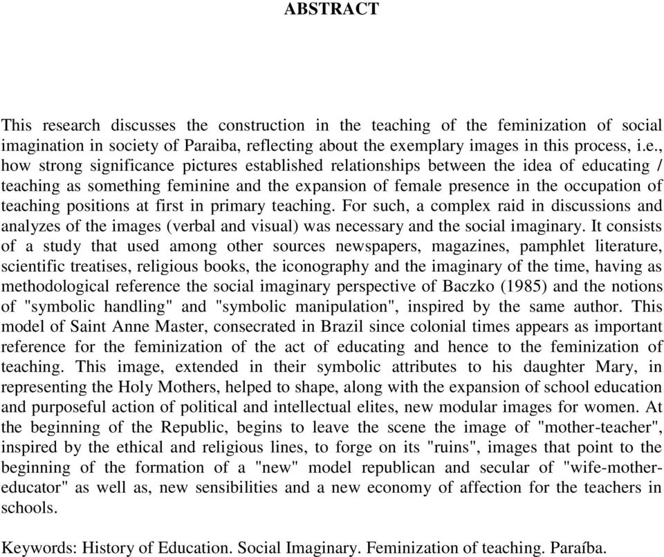 pictures established relationships between the idea of educating / teaching as something feminine and the expansion of female presence in the occupation of teaching positions at first in primary
