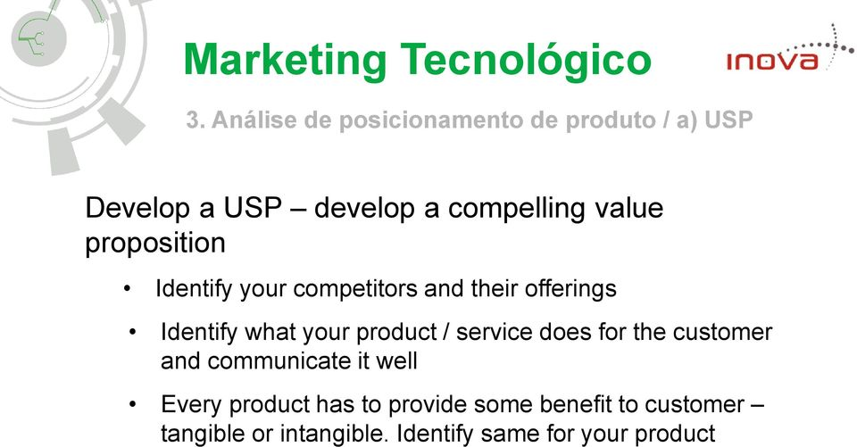 product / service does for the customer and communicate it well Every product has to