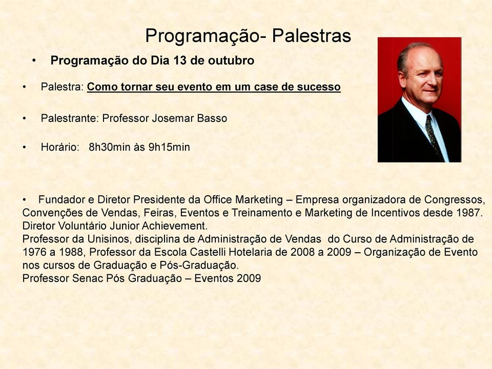Marketing de Incentivos desde 1987. Diretor Voluntário Junior Achievement.