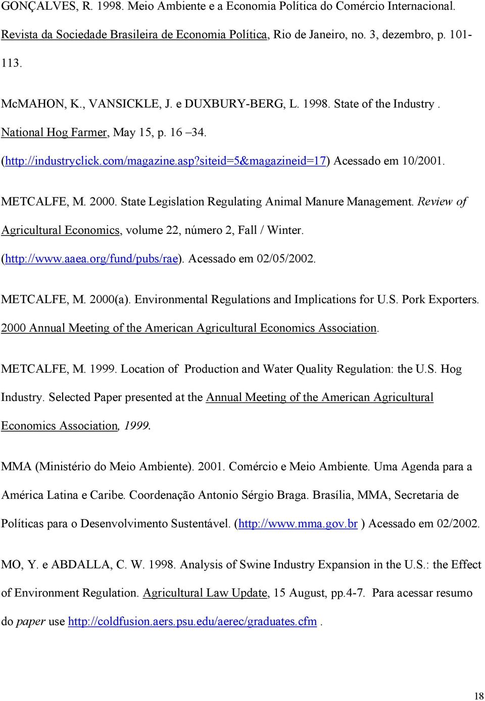 2000. State Legislation Regulating Animal Manure Management. Review of Agricultural Economics, volume 22, número 2, Fall / Winter. (http://www.aaea.org/fund/pubs/rae). Acessado em 02/05/2002.