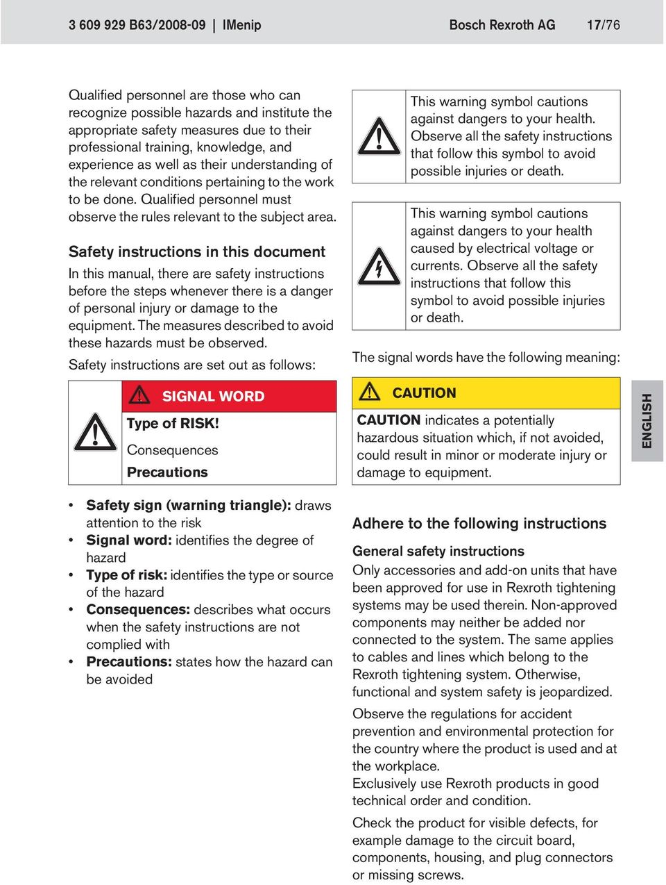 Safety instructions in this document In this manual, there are safety instructions before the steps whenever there is a danger of personal injury or damage to the equipment.