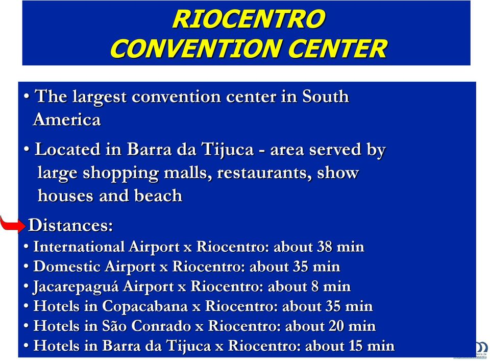 min Domestic Airport x Riocentro: about 35 min Jacarepaguá Airport x Riocentro: about 8 min Hotels in Copacabana x