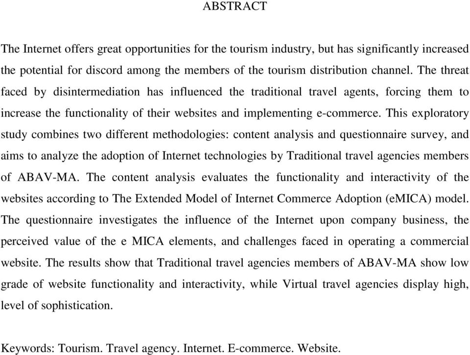 This exploratory study combines two different methodologies: content analysis and questionnaire survey, and aims to analyze the adoption of Internet technologies by Traditional travel agencies