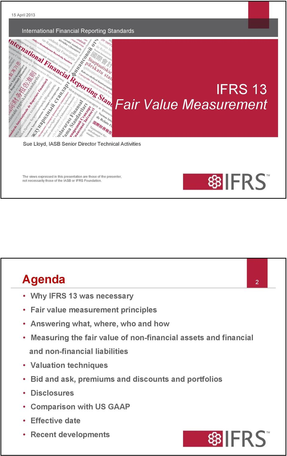 Agenda Why IFRS 13 was necessary Fair value measurement principles Answering what, where, who and how Measuring the fair value of non-financial assets