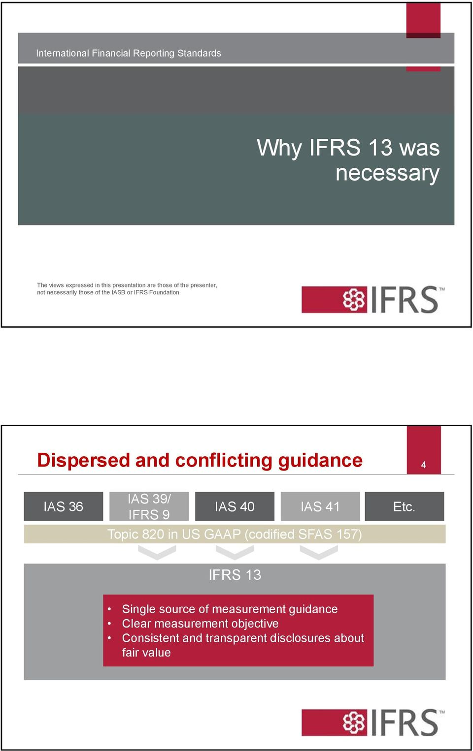 conflicting guidance 4 IAS 36 IAS 39/ IAS 40 IAS 41 IFRS 9 Topic 820 in US GAAP (codified SFAS 157) Etc.