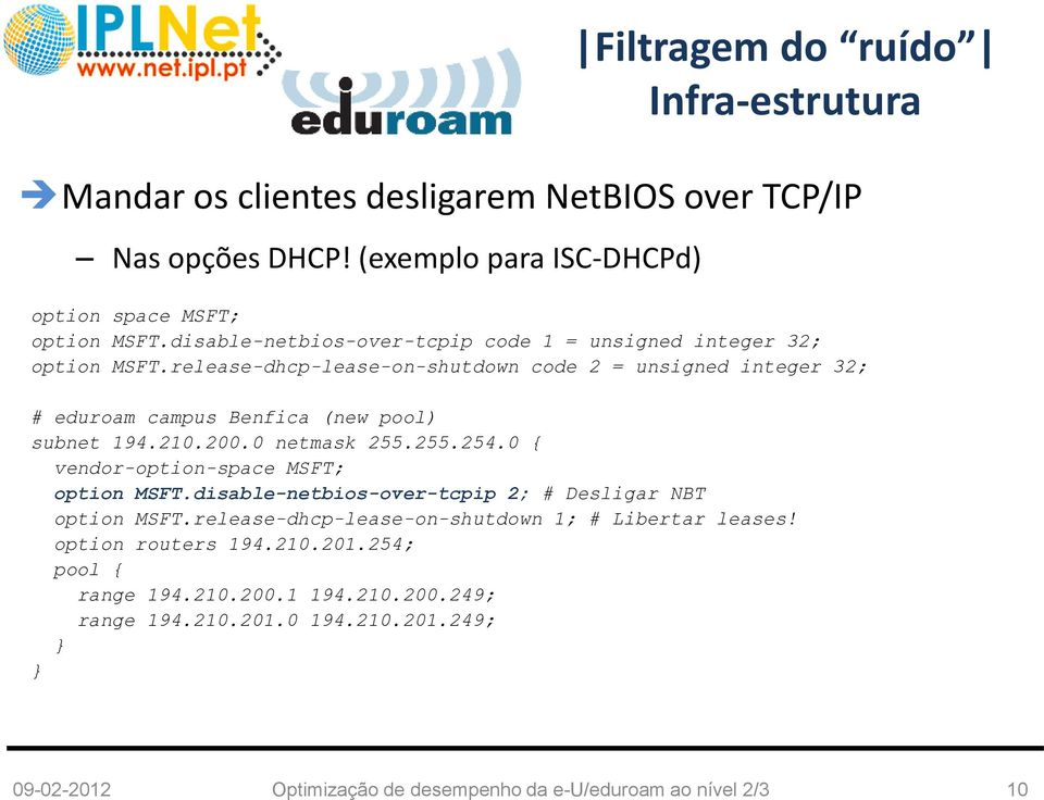 release-dhcp-lease-on-shutdown code 2 = unsigned integer 32; # eduroam campus Benfica (new pool) subnet 194.210.200.0 netmask 255.255.254.
