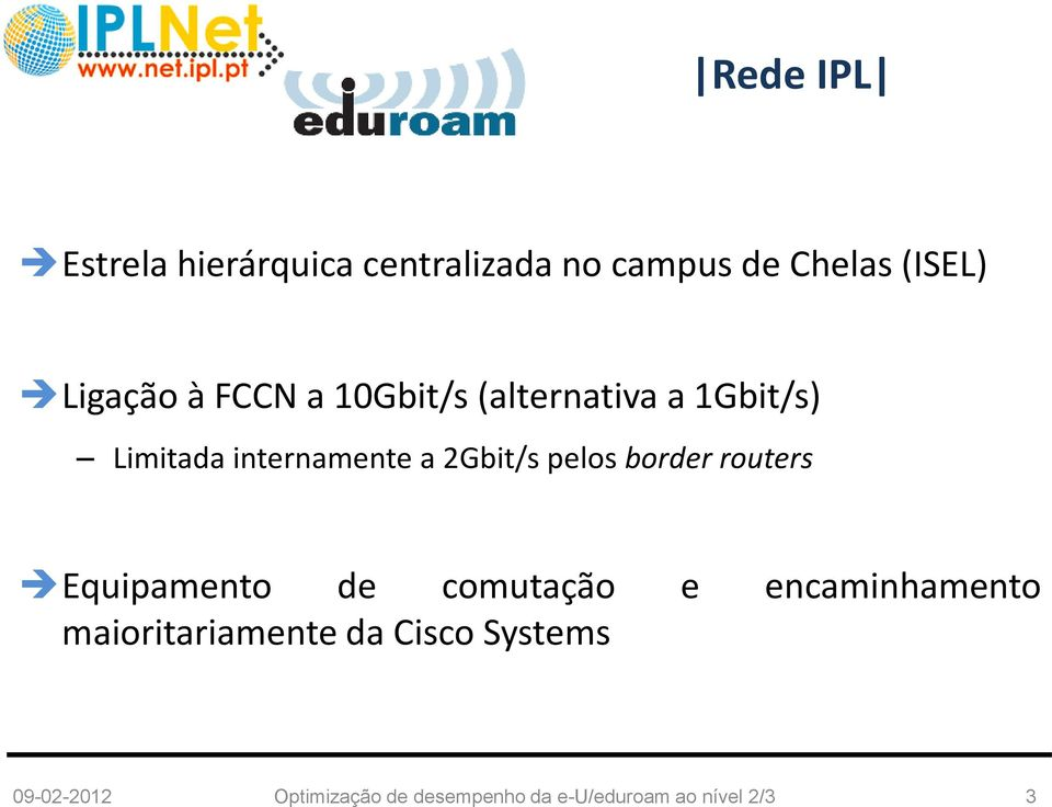 Limitada internamente a 2Gbit/s pelos border routers