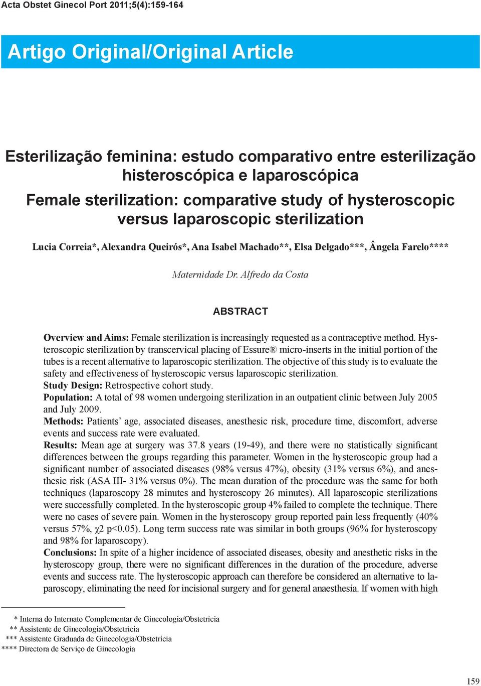 Alfredo da Costa ABSTRACT Overview and Aims: Female sterilization is increasingly requested as a contraceptive method.