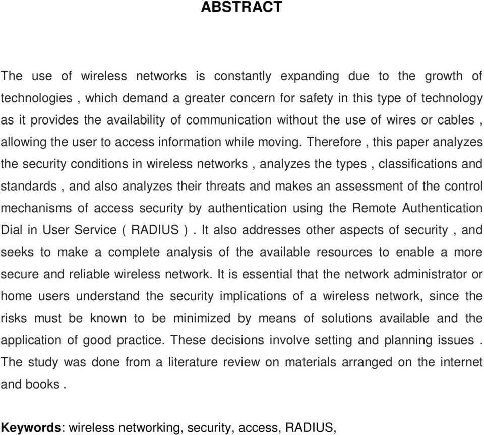 Therefore, this paper analyzes the security conditions in wireless networks, analyzes the types, classifications and standards, and also analyzes their threats and makes an assessment of the control