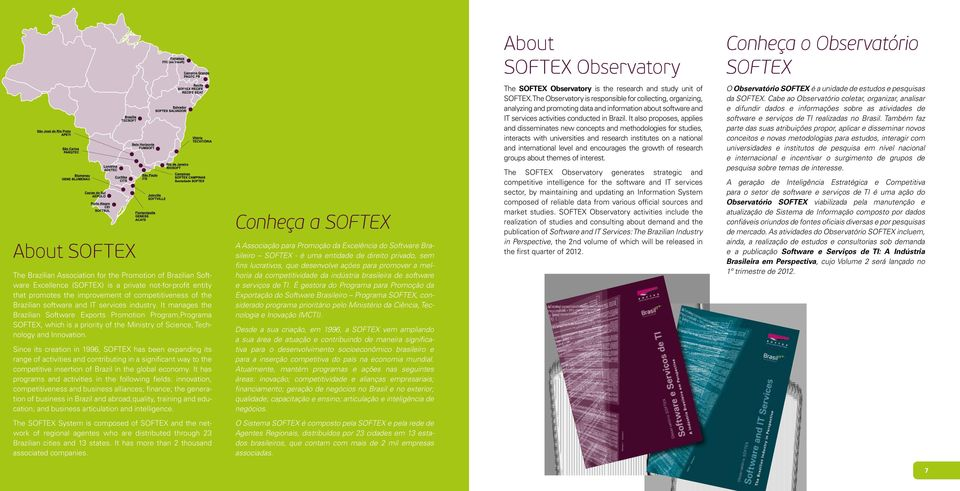 It manages the Brazilian Software Exports Promotion Program,Programa SOFTEX, which is a priority of the Ministry of Science, Technology and Innovation.