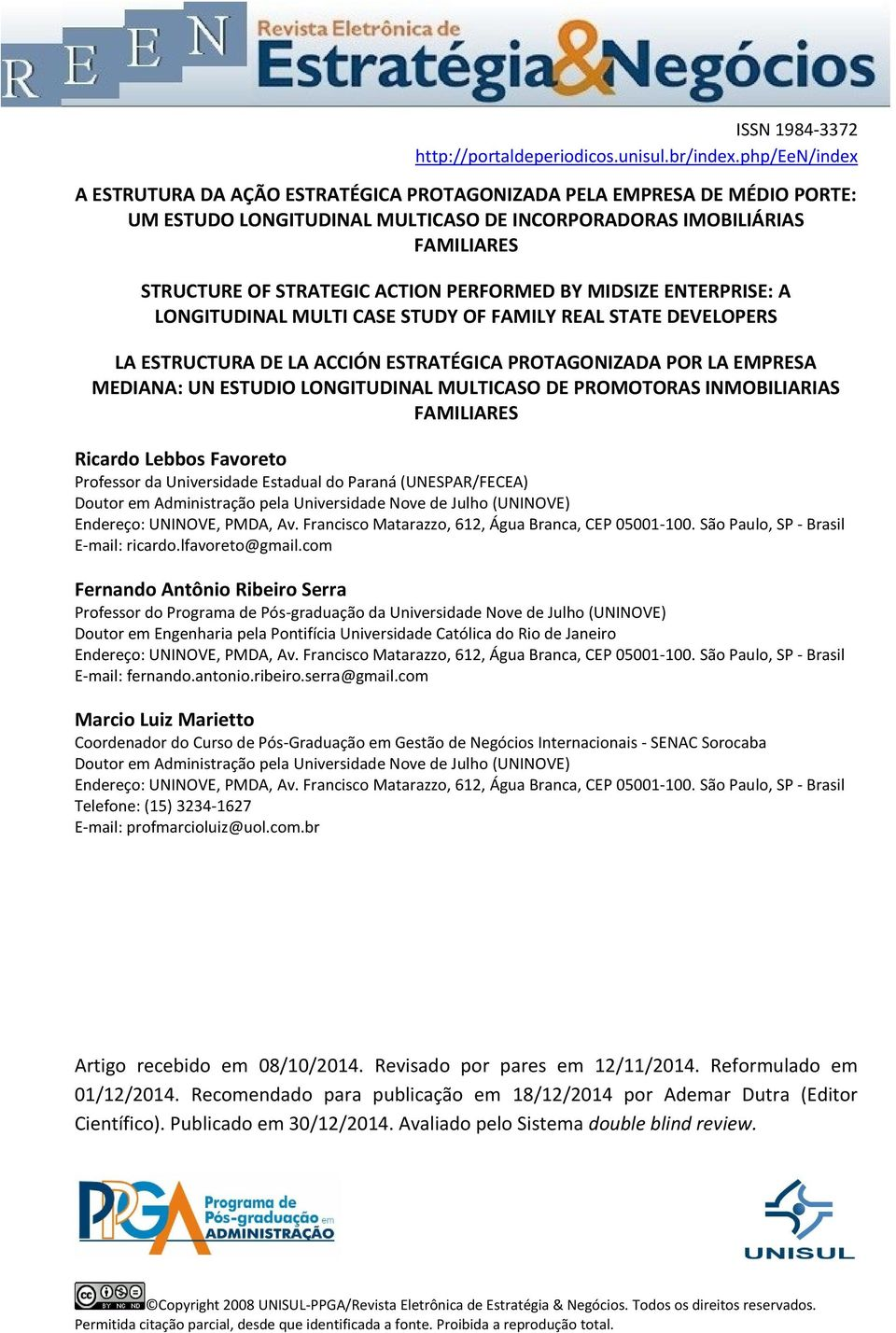 PERFORMED BY MIDSIZE ENTERPRISE: A LONGITUDINAL MULTI CASE STUDY OF FAMILY REAL STATE DEVELOPERS LA ESTRUCTURA DE LA ACCIÓN ESTRATÉGICA PROTAGONIZADA POR LA EMPRESA MEDIANA: UN ESTUDIO LONGITUDINAL