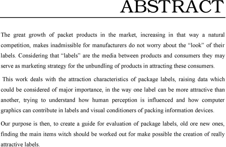 This work deals with the attraction characteristics of package labels, raising data which could be considered of major importance, in the way one label can be more attractive than another, trying to