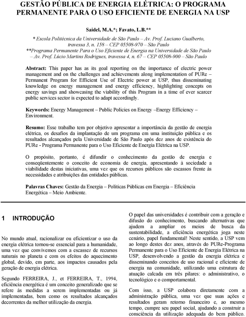 67 CEP 05508-900 São Paulo Abstract: This paper has as its goal reporting on the importance of electric power management and on the challenges and achievements along implementation of PURe Permanent