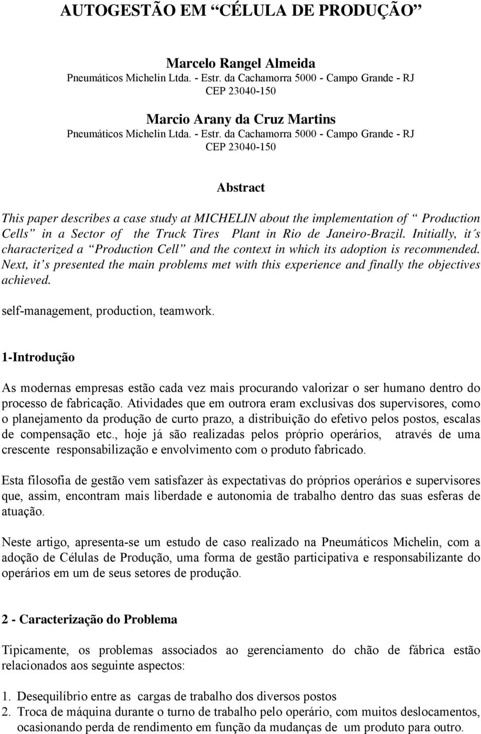 da Cachamorra 5000 - Campo Grande - RJ CEP 23040-150 Abstract This paper describes a case study at MICHELIN about the implementation of Production Cells in a Sector of the Truck Tires Plant in Rio de